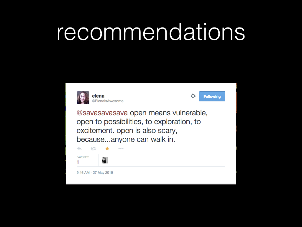 recommendations. Screenshot of tweet by elena. Text: open means vulnerable, open to possibilities, to exploration, to excitement. open is also scary, because...anyone can walk in.